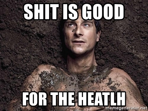 Bear Grylls - Shit is good  for the heatlh