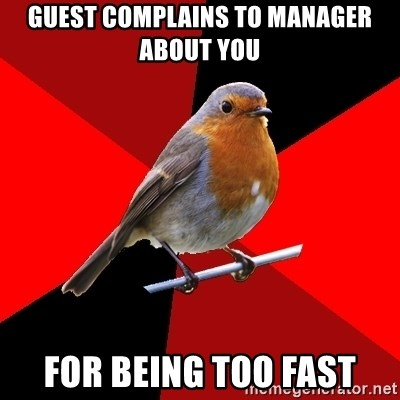 Retail Robin - Guest complains to manager about you for being too fast