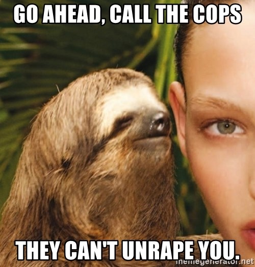The Rape Sloth - Go ahead, call the cops They can't unrape you.