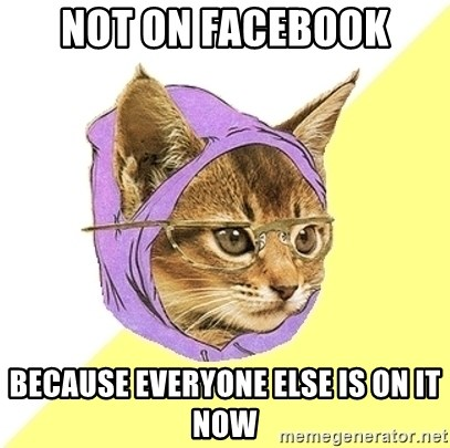 Hipster Kitty - Not on facebook because everyone else is on it now