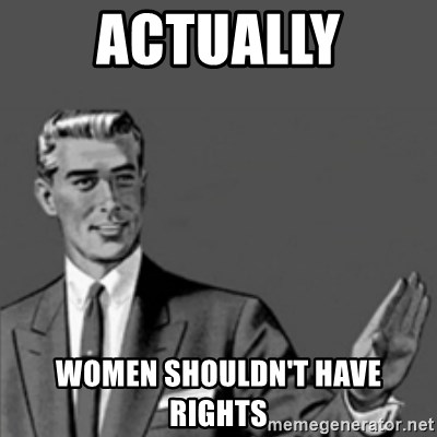 Correction Guy - ACTUALLY WOMEN SHOULDN'T HAVE RIGHTS