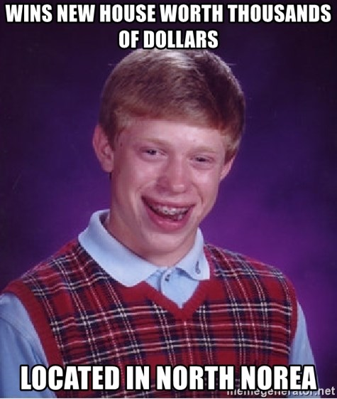 Bad Luck Brian - wins new house worth thousands of dollars located in north norea