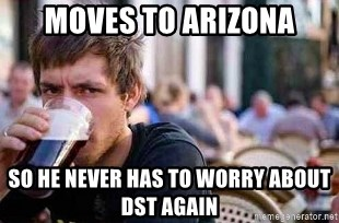 The Lazy College Senior - moves to arizona so he never has to worry about dst again