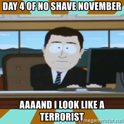 And it's gone - Day 4 of no shave november aaaand I look like a terrorist