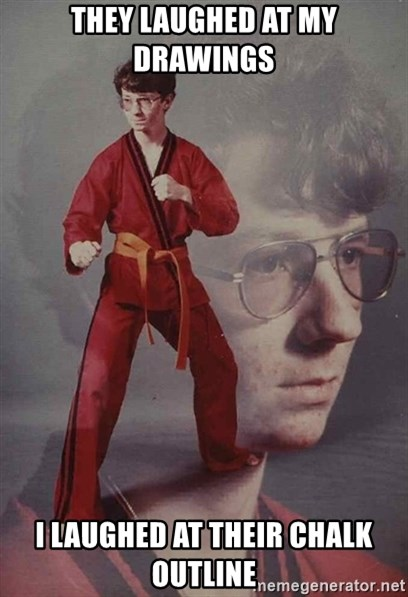 PTSD Karate Kyle - they laughed at my drawings  i laughed at their chalk outline