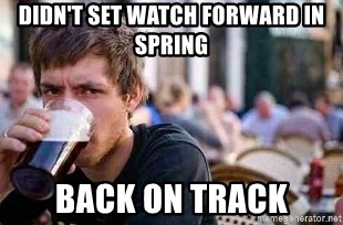 The Lazy College Senior - Didn't set watch forward in spring back on track