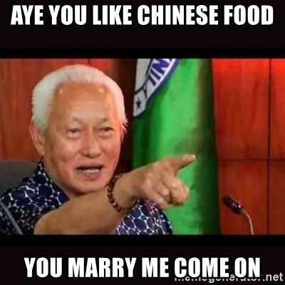 ALFREDO LIM MEME - aye you like chinese food you marry me come on