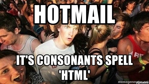 -Sudden Clarity Clarence - hotmail It's consonants spell 'HTML'