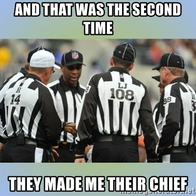 NFL Ref Meeting - and that was the second time they made me their chief