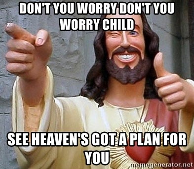 Cool Jesus - DON'T YOU WORRY DON'T YOU WORRY CHILD SEE HEAVEN'S GOT A PLAN FOR YOU