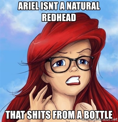 Hipster Ariel - Ariel isnt a natural redhead that shits from a bottle
