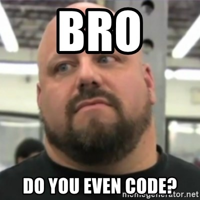 Do You Even Lift Guy - Bro Do you even code?