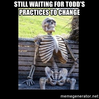 Still Waiting - Still waiting for todd's practices to change
