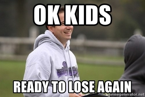 Empty Promises Coach - OK KIDS READY TO LOSE AGAIN