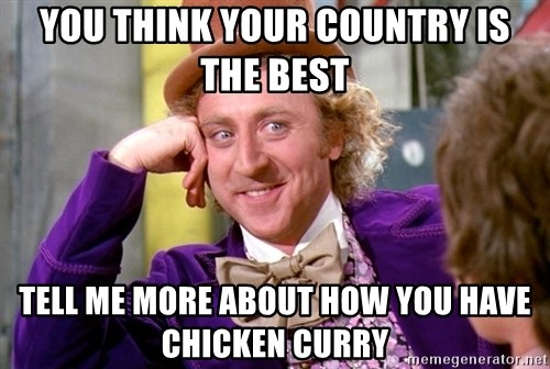 Willy Wonka - you think your country is the best tell me more about how you have chicken curry