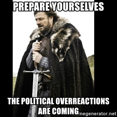 Prepare Yourself Meme - prepare yourselves the political overreactions are coming