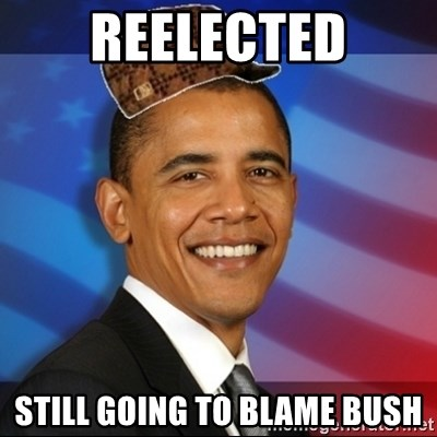 Scumbag Obama - reelected still going to blame bush
