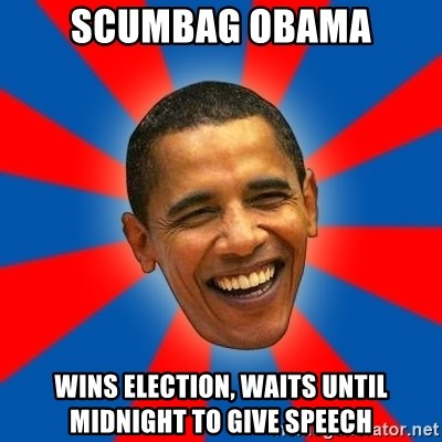 Obama - scumbag obama wins election, waits until midnight to give speech