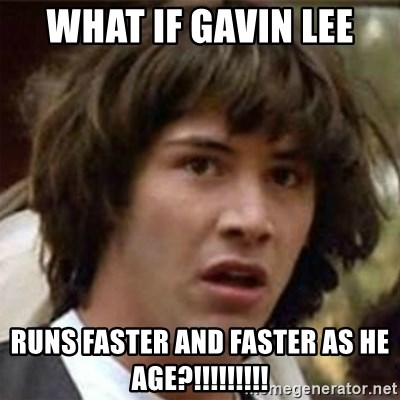 what if meme - what if gavin lee runs faster and faster as he age?!!!!!!!!!