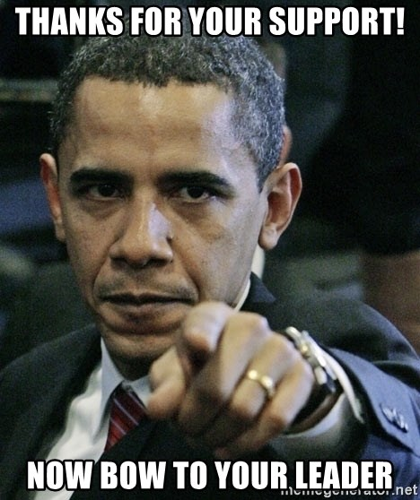 Pissed off Obama - thanks for your support! now bow to your leader