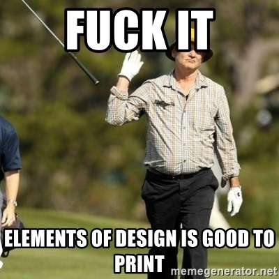 Fuck It Bill Murray - Fuck it Elements of design is good to print