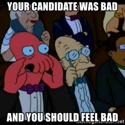 You should Feel Bad - your candidate was bad and you should feel bad