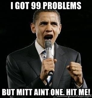 Expressive Obama - I got 99 problems but mitt aint one. hit me!