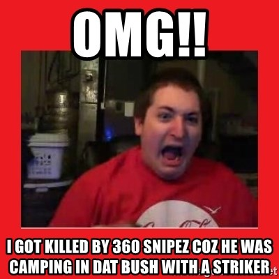 Disgruntled Joseph - OMG!! I GOT KILLED BY 360 SNIPEZ COZ HE WAS CAMPING IN DAT BUSH WITH A STRIKER