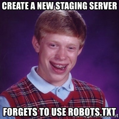 Bad Luck Brian - create a new staging server forgets to use robots.txt