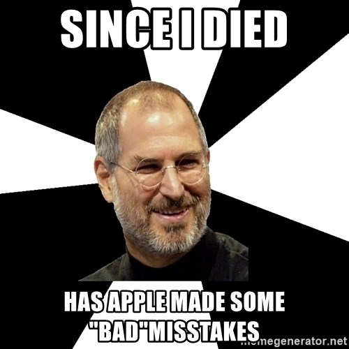 "Steve Jobs Says - Since i died has apple made some ""BAD""Misstakes"