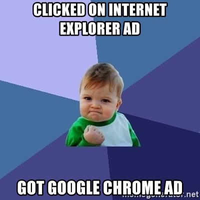 Success Kid - clicked on internet explorer ad got google chrome ad
