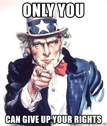 Uncle Sam - Only You  can give up your rights