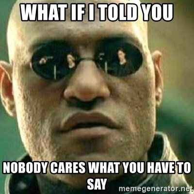 What If I Told You - what if i told you nobody cares what you have to say