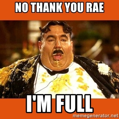 Fat Guy - NO THANK YOU RAE I'M FULL