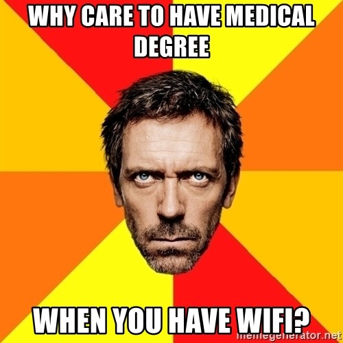 Diagnostic House - Why care to have medical degree when you have wifi?