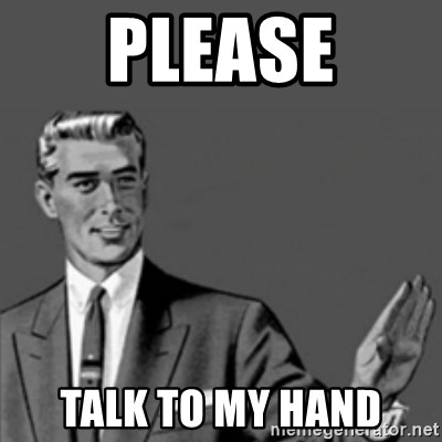 Correction Guy - please talk to my hand