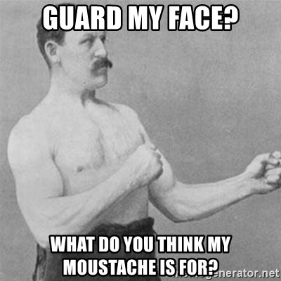overly manlyman - Guard my face? what do you think my moustache is for?