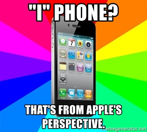 "TYPICAL IPHONE - ""i"" phone? that's from apple's perspective."