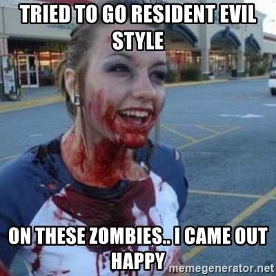 Scary Nympho - TRIED TO GO RESIDENT EVIL STYLE ON THESE ZOMBIES.. I CAME OUT HAPPY