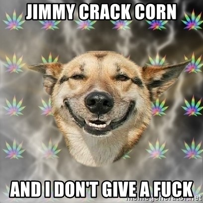 Stoner Dog - Jimmy Crack Corn and I don't give a fuck