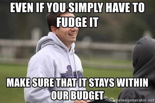 Empty Promises Coach - Even if you simply have to fudge it Make sure that it stays within our budget