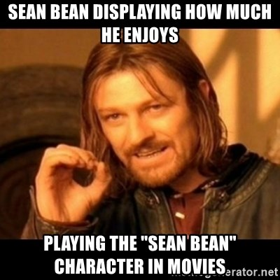 """Does not simply walk into mordor Boromir  - Sean bean displaying how much he enjoys playing the """"sean bean"""" character in movies"""