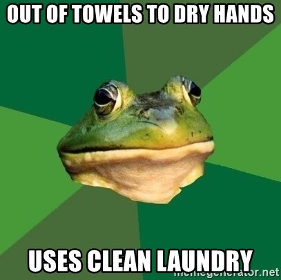 Foul Bachelor Frog - out of towels to dry hands uses clean laundry