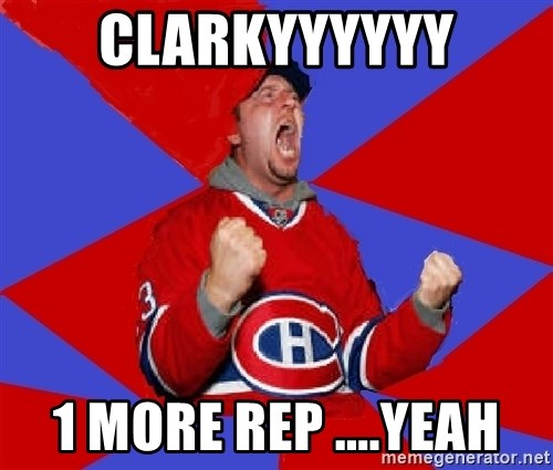 Overzealous Habs Fan Maurice - clarkyyyyyy 1 more rep ....yeah