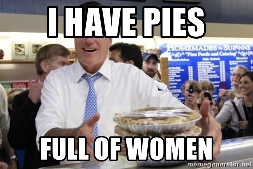 Romney with pies - I Have Pies FULL OF WOMEN