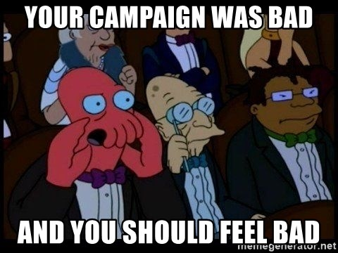 Zoidberg - YOUR CAMPAIGN WAS BAD AND YOU SHOULD FEEL BAD