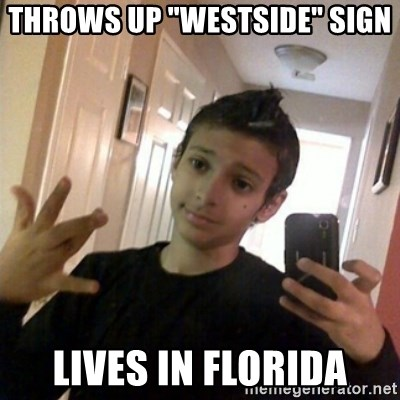 """Thug life guy - Throws up """"westside"""" sign lives in Florida"""