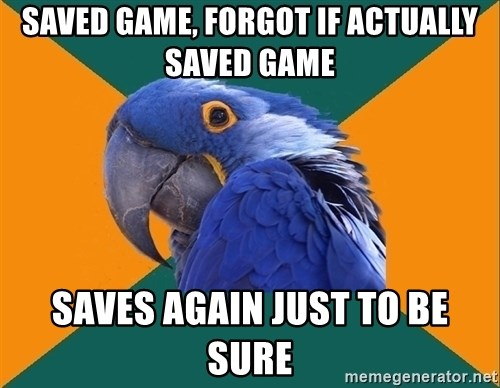 Paranoid Parrot - Saved game, forgot if actually saved game saves again just to be sure