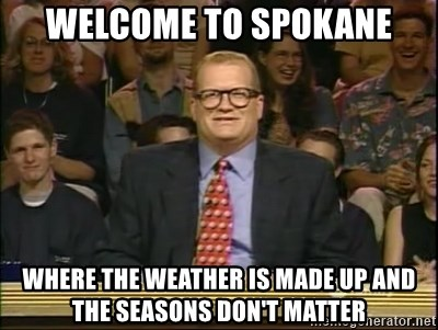 DrewCarey - Welcome to spokane Where the weather is made up and The seasons don't matter