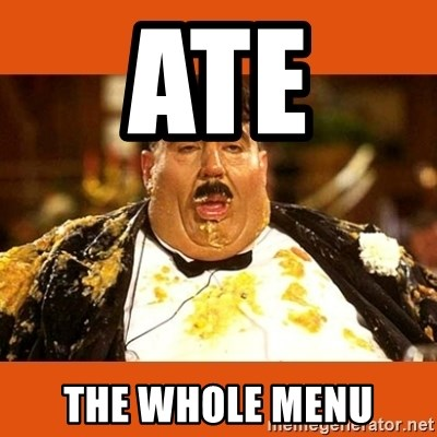 Fat Guy - ATE  THE WHOLE MENU